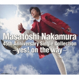 Masatoshi Nakamura 45th Anniversary Single Collection-yes! on the way-<通常盤>