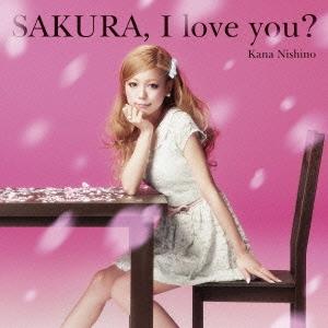 SAKURA, I love you? [CD+DVD]<初回生産限定盤>