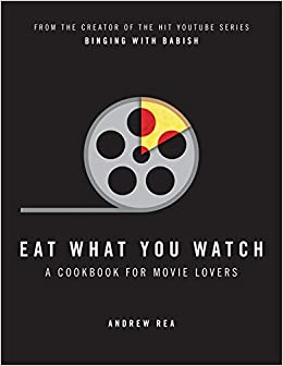 Eat What You Watch: A Cookbook for Movie Lovers(英語) ハードカバー – 2017/11/16
