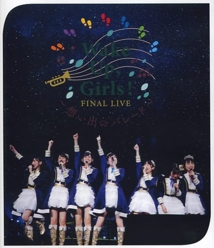 Wake Up.Girls! / Wake Up.Girls! FINAL LIVE -想い出のパレード-